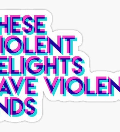 These Violent Delights Sticker