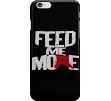 Feed Me More (Da Big Guy) iPhone Case/Skin