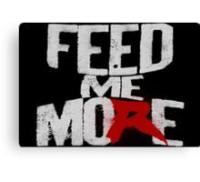Feed Me More (Da Big Guy) Canvas Print