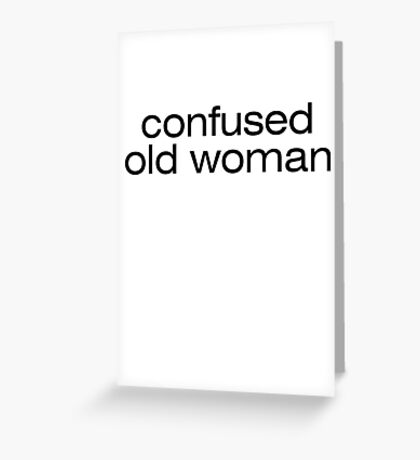 Confused old woman Greeting Card