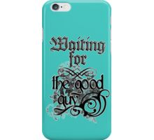 Waiting for the good guy iPhone Case/Skin