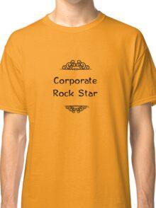 Corporate Rock Star Classic T-Shirt