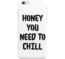 honey you need to chill  iPhone Case/Skin