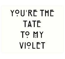 You're the Tate to my Violet Art Print