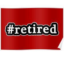 Retired - Hashtag - Black & White Poster