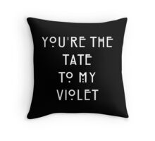 You're the Tate to my Violet Throw Pillow