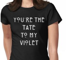 You're the Tate to my Violet Womens Fitted T-Shirt