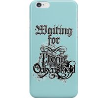 Waiting for Thorin Oakenshield iPhone Case/Skin