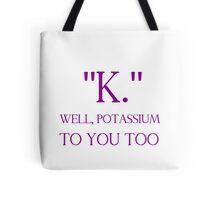 """""""K."""" WELL, POTASSIUM TO YOU TOO Tote Bag"""