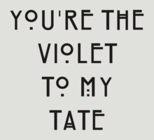 You're the Violet to my Tate T-Shirt