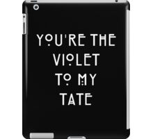 You're the Violet to my Tate iPad Case/Skin