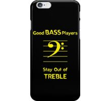 Good Bass Players Stay Out of Treble iPhone Case/Skin