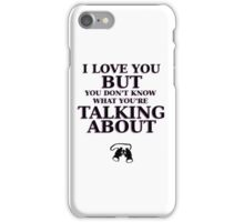 Moonrise Kingdom Quote - I love you but you don't know what you're talking about iPhone Case/Skin