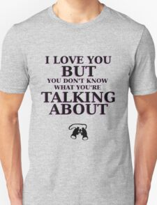 Moonrise Kingdom Quote - I love you but you don't know what you're talking about T-Shirt