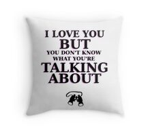Moonrise Kingdom Quote - I love you but you don't know what you're talking about Throw Pillow