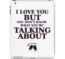 Moonrise Kingdom Quote - I love you but you don't know what you're talking about iPad Case/Skin