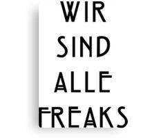 Wir Sind Alle Freaks Canvas Print