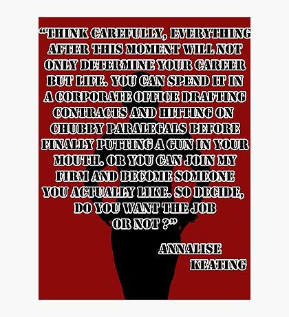 Think carefully. - Annalise Keating Photographic Print