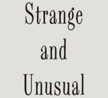 Strange and Unusual by princessbedelia