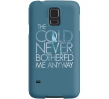 the cold never bothered me anyway Samsung Galaxy Case/Skin
