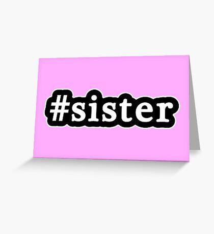 Sister - Hashtag - Black & White Greeting Card