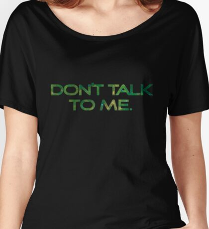 Don't Talk to me. Women's Relaxed Fit T-Shirt