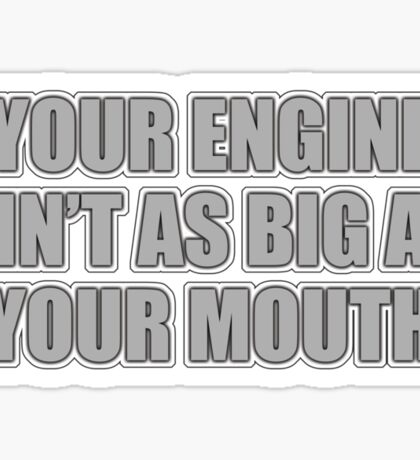 Your engine ain't as big as your mouth Sticker