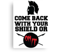 300 : Come Back With Your Shield Or On It Canvas Print