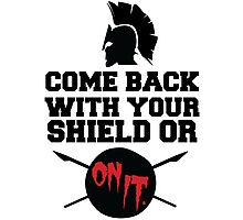 300 : Come Back With Your Shield Or On It Photographic Print