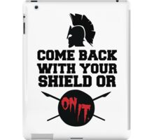 300 : Come Back With Your Shield Or On It iPad Case/Skin