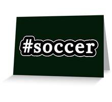 Soccer - Hashtag - Black & White Greeting Card