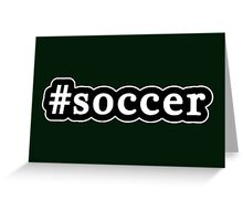 Soccer - Hashtag - Black & White Greeting Card