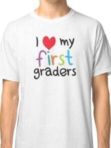 I Heart My First Graders Teacher Love Classic T-Shirt
