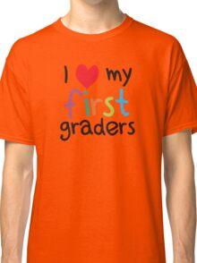 I Heart My First Graders Teacher Love Classic T-Shirt