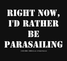 Right Now, I'd Rather Be Parasailing by cmmei