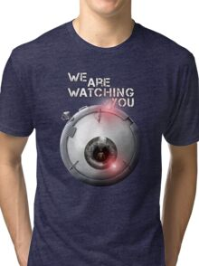 We are watching you Tri-blend T-Shirt
