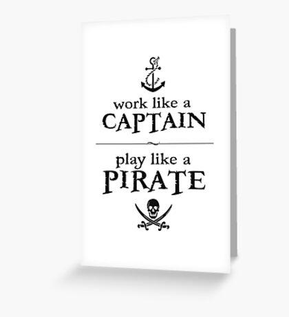 Work Like a Captain, Play Like a Pirate Greeting Card