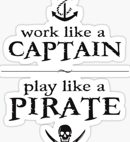 Work Like a Captain, Play Like a Pirate Sticker