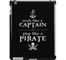Work Like a Captain, Play Like a Pirate iPad Case/Skin