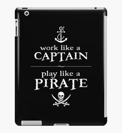 Work Like a Captain, Play Like a Pirate iPad Case/Skin