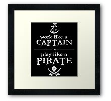 Work Like a Captain, Play Like a Pirate Framed Print
