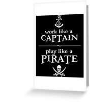 Work Like a Captain, Play Like a Pirate Greeting Card