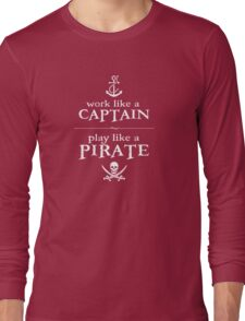 Work Like a Captain, Play Like a Pirate Long Sleeve T-Shirt