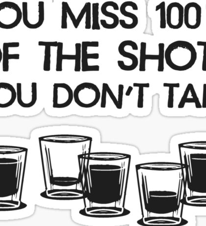 You Miss 100% of the Shots You Don't Take Sticker