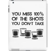 You Miss 100% of the Shots You Don't Take iPad Case/Skin