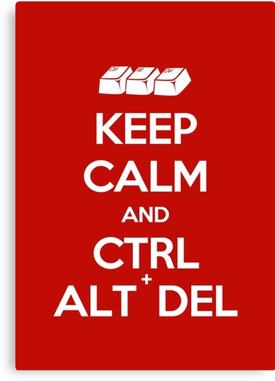 Keep Calm - Ctrl + Alt + Del by Styl0