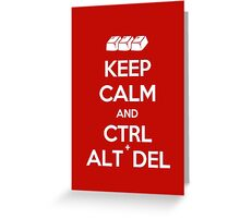 Keep Calm - Ctrl + Alt + Del Greeting Card