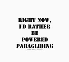Right Now, I'd Rather Be Powered Paragliding - Black Text Unisex T-Shirt