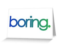 boring. Greeting Card