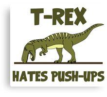 Tyrannosaurus Rex Dinosaur Hates Push Ups Canvas Print